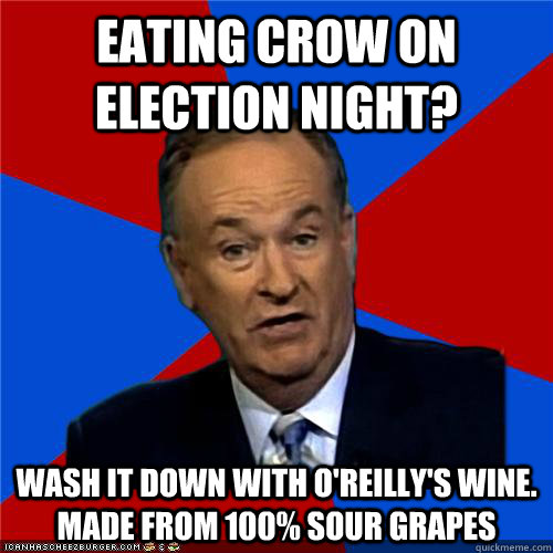 Eating crow on election night? wash it down with o'reilly's wine. made from 100% sour grapes - Eating crow on election night? wash it down with o'reilly's wine. made from 100% sour grapes  Bill OReilly