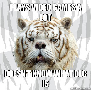 Plays video games a lot doesn't know what DLC is - Plays video games a lot doesn't know what DLC is  Kenny Retard Albino Tiger