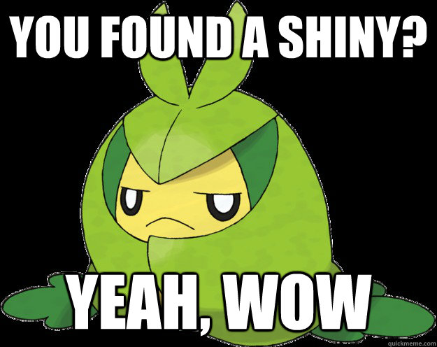 You found a shiny? yeah, wow - You found a shiny? yeah, wow  Misc