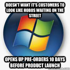 Doesn't want it's customers to look like hobos waiting on the street Opens up pre-orders 10 days before product launch  Good Guy Microsoft