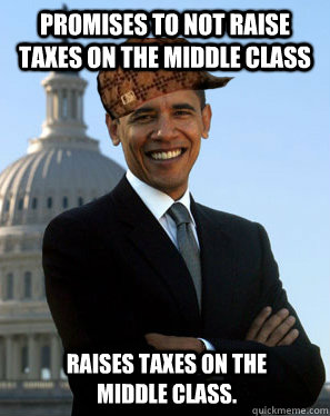 promises to not raise taxes on the middle class   raises taxes on the middle class.  Scumbag Obama