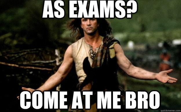 as exams? come at me bro