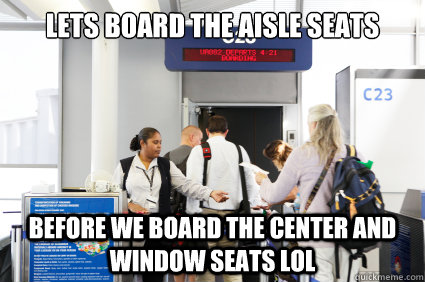 Lets board the aisle seats before we board the center and window seats LOL - Lets board the aisle seats before we board the center and window seats LOL  Airline Logic