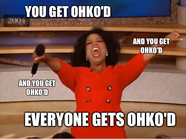 You get OHKO'D everyone gets OHKO'D and you get OHKO'D and you get OHKO'D - You get OHKO'D everyone gets OHKO'D and you get OHKO'D and you get OHKO'D  oprah you get a car