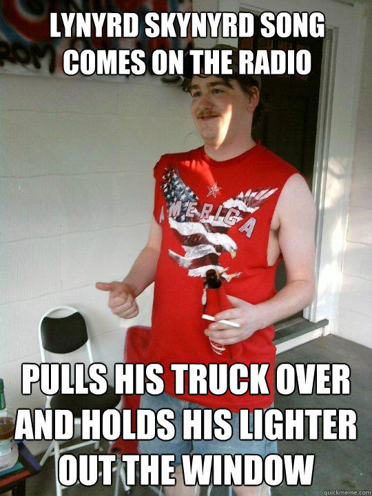 lynyrd skynyrd song comes on the radio pulls his truck over and holds his lighter out the window - lynyrd skynyrd song comes on the radio pulls his truck over and holds his lighter out the window  Redneck Randal