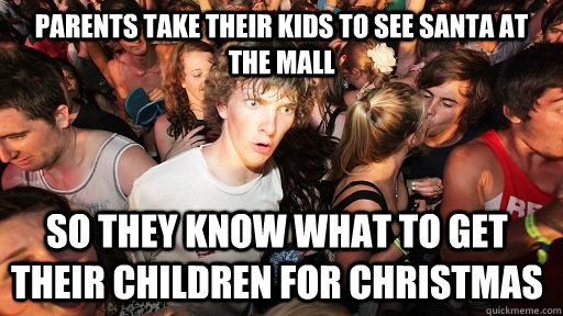 Parents take their kids to see santa at the mall so they know what to get their children for christmas - Parents take their kids to see santa at the mall so they know what to get their children for christmas  Sudden Clarity Clarence