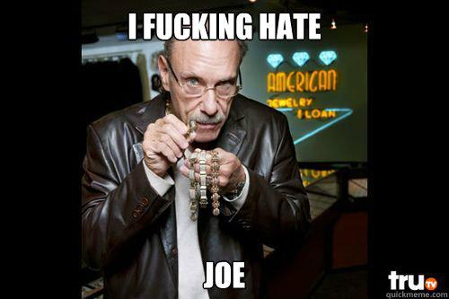 I fucking hate Joe