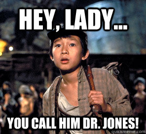 Hey Lady You Call Him Dr Jones Shocked Short Round Quickmeme