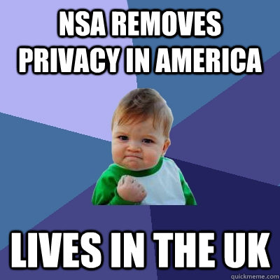NSA removes privacy in America Lives in the UK - NSA removes privacy in America Lives in the UK  Success Kid