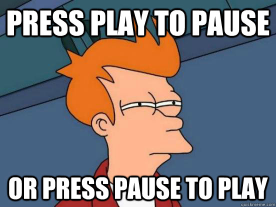 Press play to pause or press pause to play