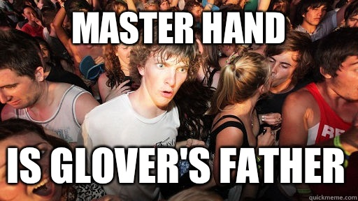 Master Hand Is Glover's father - Master Hand Is Glover's father  Sudden Clarity Clarence