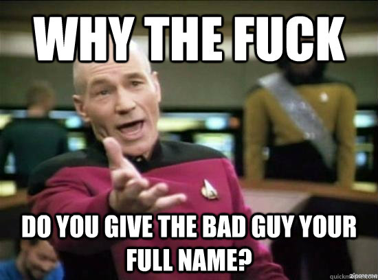 Why the fuck do you give the bad guy your full name? - Why the fuck do you give the bad guy your full name?  Annoyed Picard HD