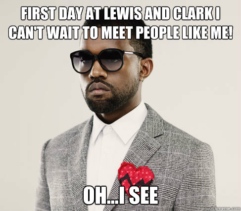 First day at lewis and clark I can't wait to meet people like me! oh...I see