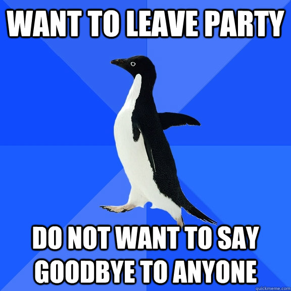 Want to leave party Do not want to say goodbye to anyone - Want to leave party Do not want to say goodbye to anyone  Socially Awkward Penguin