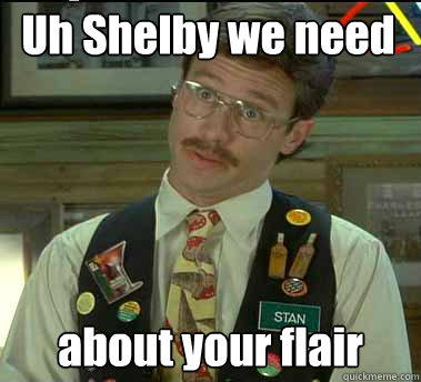 Uh Shelby we need to talk... about your flair Caption 3 goes here