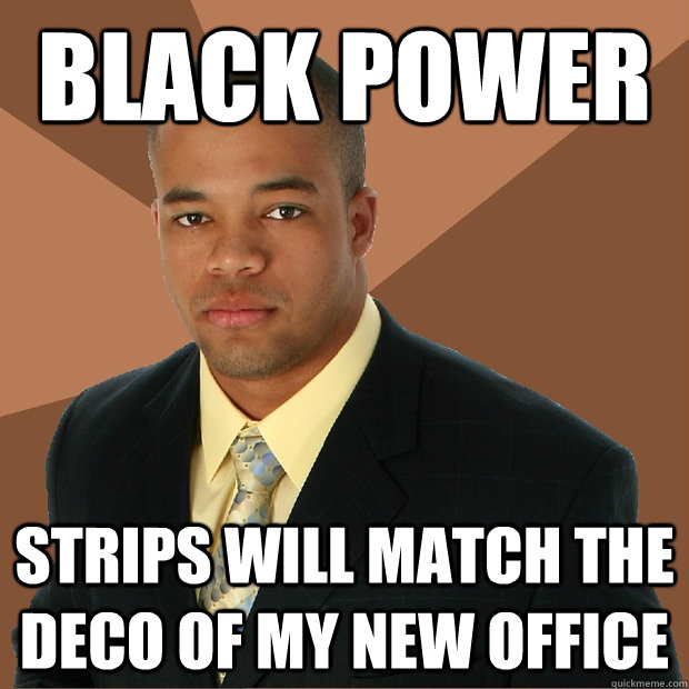 black power strips will match the deco of my new office - black power strips will match the deco of my new office  Successful Black Man