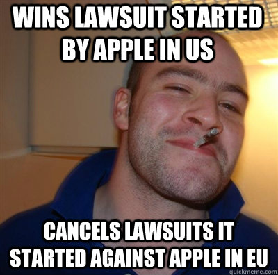 Wins lawsuit started by Apple in US Cancels lawsuits it started against Apple in EU - Wins lawsuit started by Apple in US Cancels lawsuits it started against Apple in EU  Goodguy Greg Shitting