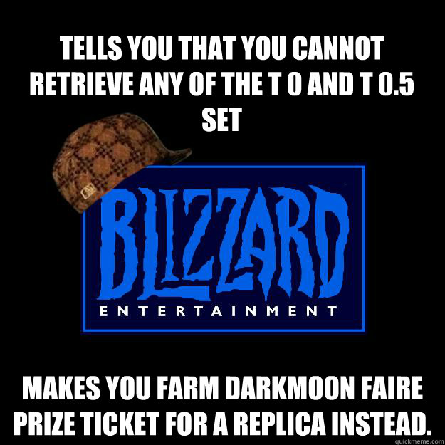 Tells you that you cannot retrieve any of the T 0 and T 0.5 set Makes you farm Darkmoon Faire Prize Ticket for a replica instead.