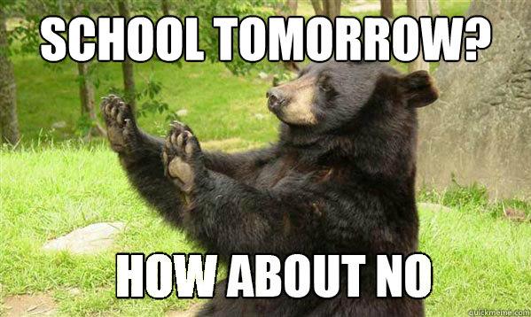 SCHOOL TOMORROW?