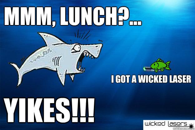 Mmm Lunch Yikes I Got A Wicked Laser Wicked Laser Meme