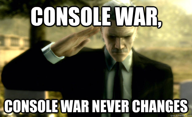 console war, console war never changes - console war, console war never changes  Misc