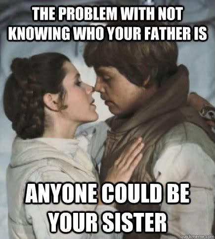 The problem with not knowing who your father is Anyone could be your sister  Incest win
