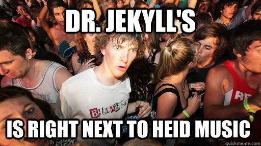 Dr. Jekyll's is right next to heid music - Dr. Jekyll's is right next to heid music  Sudden Clarity Clarence