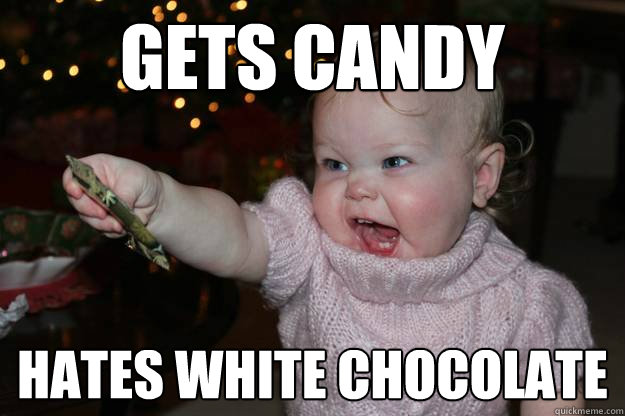 gets candy hates white chocolate - gets candy hates white chocolate  trust fund kid problems