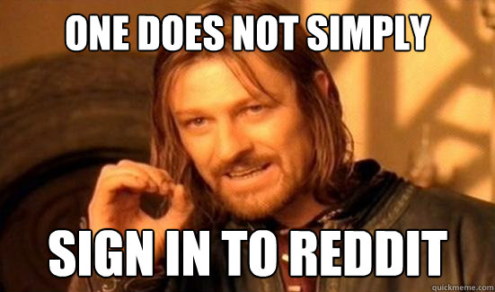 One Does Not Simply SIGN in to reddit - One Does Not Simply SIGN in to reddit  Boromir
