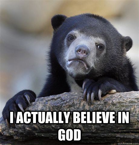 i actually believe in god -  i actually believe in god  Confession Bear