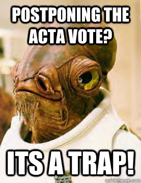 Postponing the ACTA vote? its a trap!