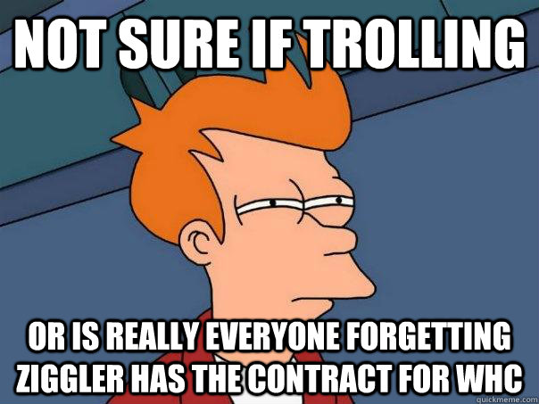 Not sure if trolling or is really everyone forgetting ziggler has the contract for WHC - Not sure if trolling or is really everyone forgetting ziggler has the contract for WHC  Misc