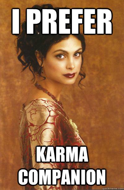I prefer karma companion  - I prefer karma companion   Misc