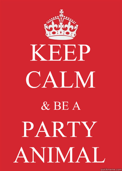 KEEP CALM & BE A PARTY ANIMAL