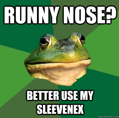 Runny Nose? Better use my sleevenex - Runny Nose? Better use my sleevenex  Foul Bachelor Frog