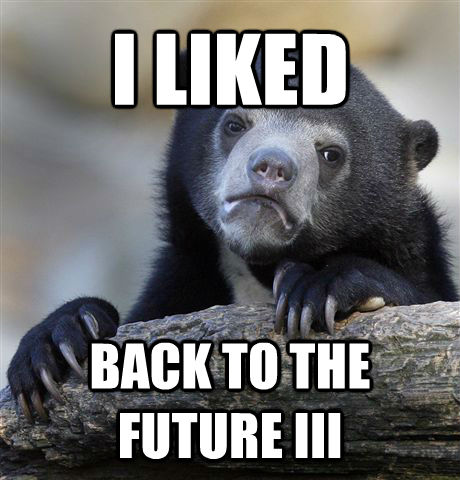 I LIKED BACK TO THE FUTURE III - I LIKED BACK TO THE FUTURE III  Confession Bear
