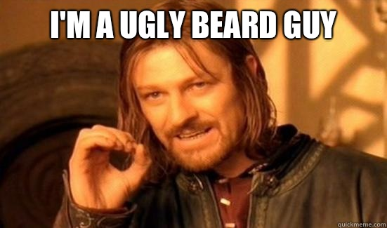 I'm a ugly beard guy  - I'm a ugly beard guy   Boromir
