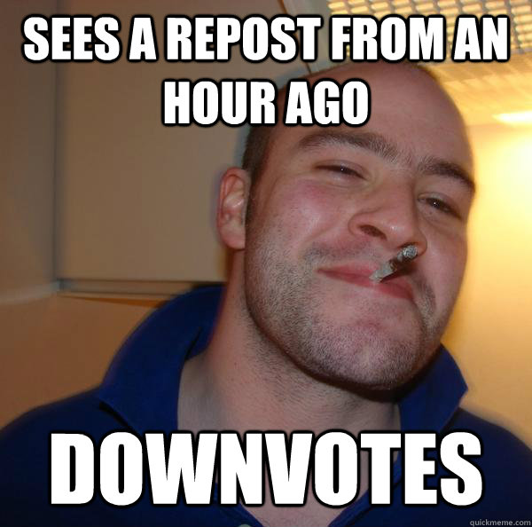 Sees a repost from an hour ago downvotes  - Sees a repost from an hour ago downvotes   Misc