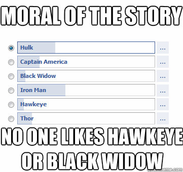 MORAL OF THE STORY no ONE LIKES HAWKEYE  OR BLACK WIDOW