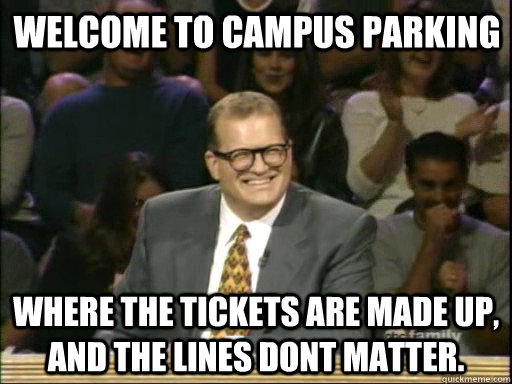 Welcome to Campus Parking Where the tickets are made up, and the lines dont matter. - Welcome to Campus Parking Where the tickets are made up, and the lines dont matter.  DrewCareyAP