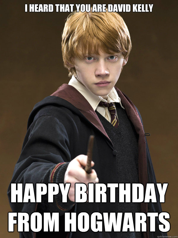 I heard that you are David Kelly Happy birthday from Hogwarts