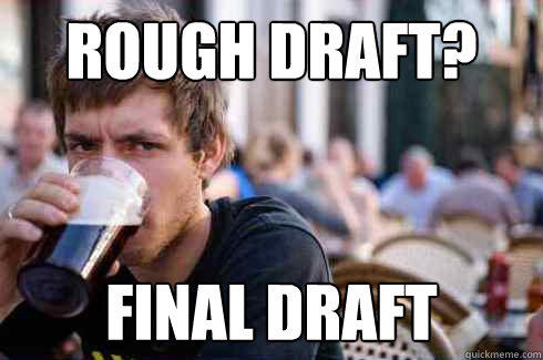 Rough Draft? Final Draft - Rough Draft? Final Draft  Lazy College Senior