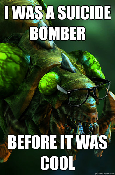 I was a suicide bomber before it was cool - I was a suicide bomber before it was cool  Hipster Baneling