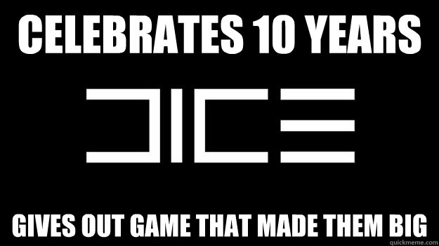 Celebrates 10 years  Gives out game that made them big - Celebrates 10 years  Gives out game that made them big  Good Guy DICE