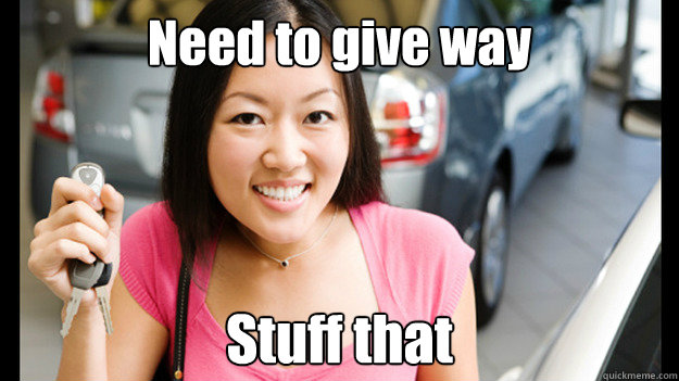 Need to give way Stuff that  Female Asian Driver