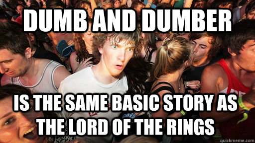 dumb and dumber is the same basic story as the lord of the rings - dumb and dumber is the same basic story as the lord of the rings  Sudden Clarity Clarence