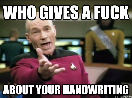who gives a fuck about your handwriting - who gives a fuck about your handwriting  Annoyed Picard HD