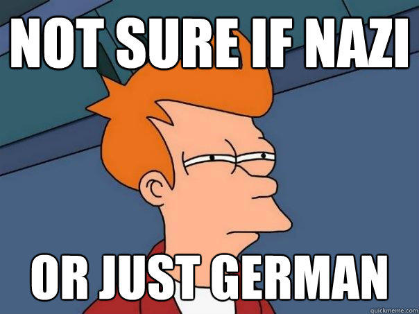not sure if nazi or just german - not sure if nazi or just german  Futurama Fry