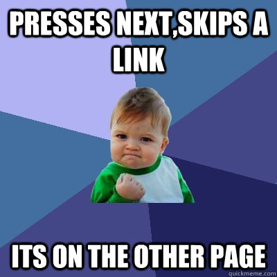 Presses next,skips a link its on the other page - Presses next,skips a link its on the other page  Success Kid