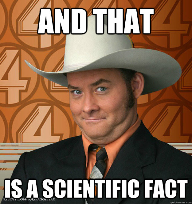 d2ac1e4aef1a608d33ef2c5222f82becdb4872bc0c65a0ca9e24ba7ea71ca7ca and that is a scientific fact confused champ quickmeme